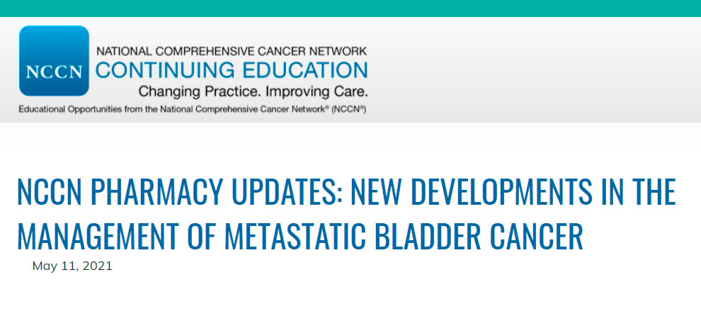 NCCN PHARMACY UPDATES: NEW DEVELOPMENTS IN THE MANAGEMENT OF METASTATIC BLADDER CANCER